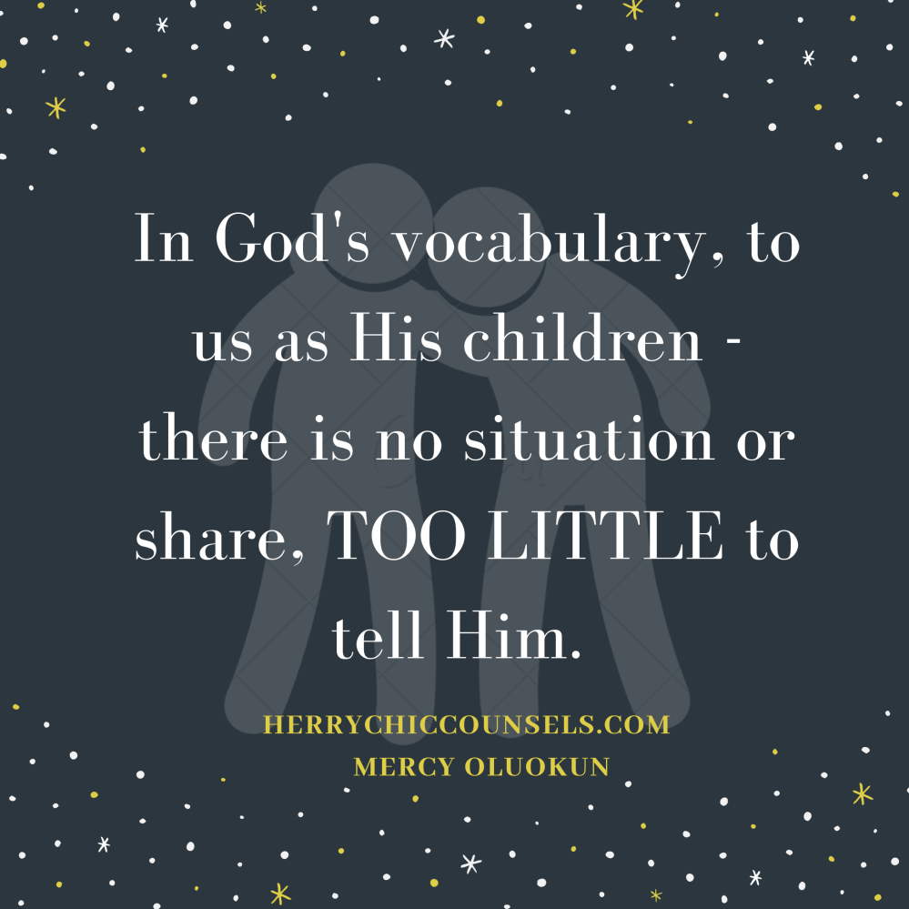 In God's vocabulary, there is no situation TOO LITTLE to tell Him