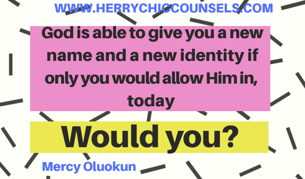 A new identity - A new name - God can