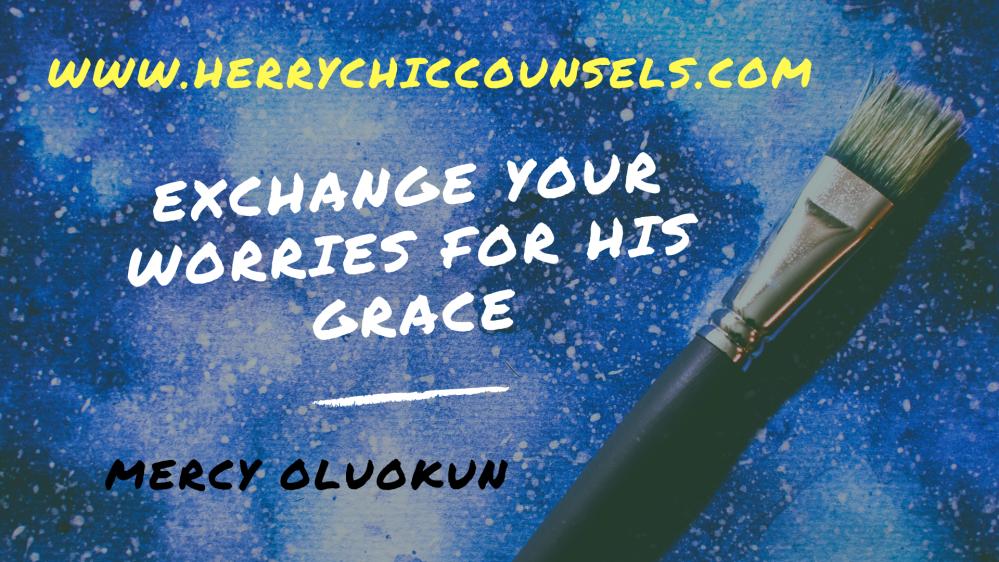 Exchange your worries - Choose grace